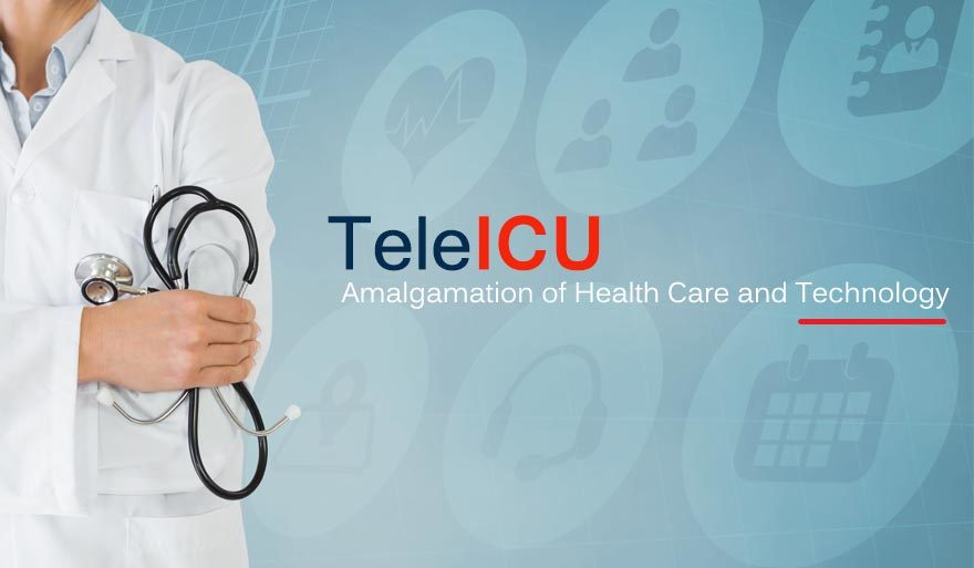 TeleICU - Amalgamation of Health Care and Technology