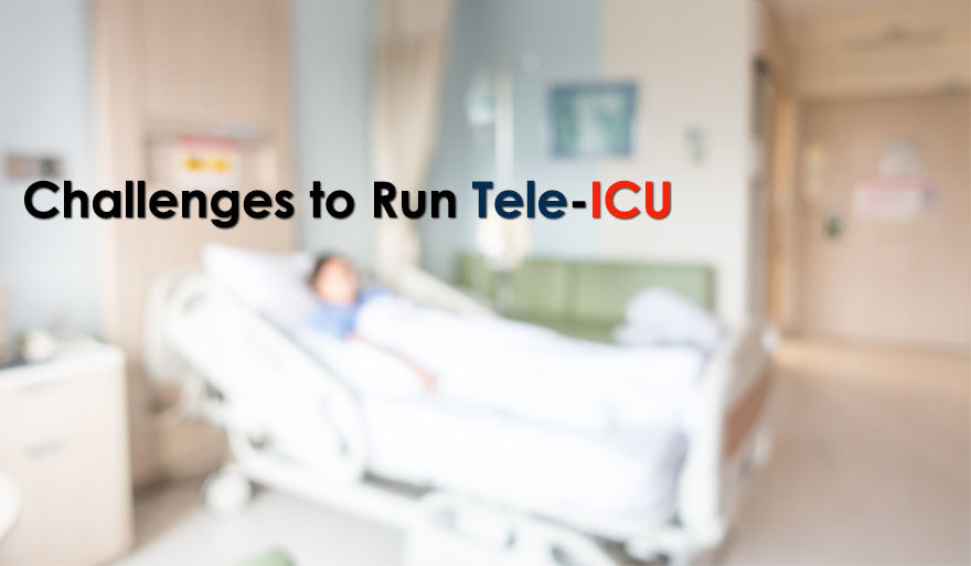 Challenges to Run Tele-ICU Successfully